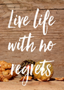 Live life with no regrets - Personalised Poster A4 size