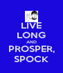 LIVE LONG AND PROSPER, SPOCK - Personalised Poster A4 size