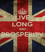 LIVE LONG AND PROSPERITY  - Personalised Poster A4 size