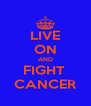 LIVE ON AND FIGHT  CANCER - Personalised Poster A4 size