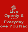 Live Openly & Value Everyday I Love You Nadya - Personalised Poster A4 size