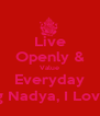 Live Openly & Value Everyday Loving Nadya, I Love You - Personalised Poster A4 size
