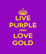 LIVE PURPLE AND LOVE GOLD - Personalised Poster A4 size