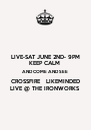 LIVE-SAT JUNE 2ND- 9PM KEEP CALM  AND COME AND SEE CROSSFIRE   LIKEMINDED LIVE @ THE IRONWORKS - Personalised Poster A4 size