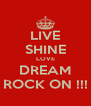 LIVE SHINE LOVE DREAM ROCK ON !!! - Personalised Poster A4 size