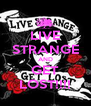 LIVE STRANGE AND GET LOST!!!! - Personalised Poster A4 size
