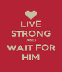 LIVE STRONG AND WAIT FOR HIM - Personalised Poster A4 size