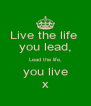 Live the life  you lead, Lead the life, you live x - Personalised Poster A4 size
