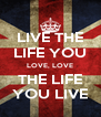 LIVE THE LIFE YOU LOVE, LOVE THE LIFE YOU LIVE - Personalised Poster A4 size
