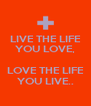 LIVE THE LIFE YOU LOVE,  LOVE THE LIFE YOU LIVE.. - Personalised Poster A4 size