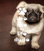 live the pug life dude - Personalised Poster A4 size
