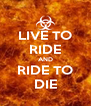 LIVE TO RIDE AND RIDE TO DIE - Personalised Poster A4 size