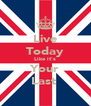 Live Today Like it's Your Last  - Personalised Poster A4 size