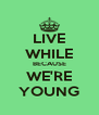 LIVE WHILE BECAUSE WE'RE YOUNG - Personalised Poster A4 size