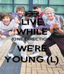 LIVE WHILE {ONE DIRECTION} WE'RE YOUNG (L) - Personalised Poster A4 size