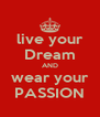 live your Dream AND wear your PASSION - Personalised Poster A4 size