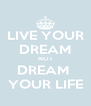 LIVE YOUR DREAM NOT DREAM  YOUR LIFE - Personalised Poster A4 size