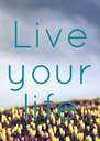 Live your life - Personalised Poster A4 size