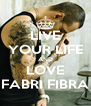 LIVE YOUR LIFE AND LOVE FABRI FIBRA - Personalised Poster A4 size