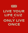 LIVE YOUR LIFE CUZ  U  ONLY LIVE ONCE - Personalised Poster A4 size