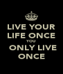 LIVE YOUR LIFE ONCE YOU  ONLY LIVE ONCE - Personalised Poster A4 size
