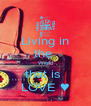 Living in the  World that is  LOVE ♥ - Personalised Poster A4 size