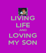 LIVING LIFE AND LOVING MY SON - Personalised Poster A4 size