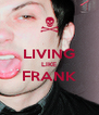 LIVING LIKE FRANK  - Personalised Poster A4 size