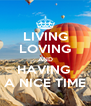 LIVING LOVING AND HAVING  A NICE TIME - Personalised Poster A4 size