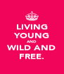 LIVING YOUNG AND WILD AND FREE. - Personalised Poster A4 size