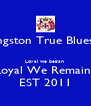 Livingston True Blues FB  Loyal we began  Loyal We Remain  EST 2011 - Personalised Poster A4 size
