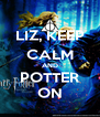 LIZ, KEEP CALM AND POTTER ON - Personalised Poster A4 size