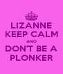 LIZANNE KEEP CALM AND DON'T BE A PLONKER - Personalised Poster A4 size