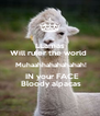 LLamas Will ruler the world   Muhaahhahahahahah!   IN your FACE  Bloody alpacas - Personalised Poster A4 size