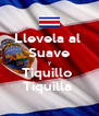 Llevela al  Suave y Tiquillo  Tiquilla  - Personalised Poster A4 size