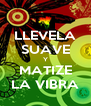 LLEVELA SUAVE Y MATIZE LA VIBRA - Personalised Poster A4 size