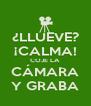 ¿LLUEVE? ¡CALMA! COJE LA CÁMARA Y GRABA - Personalised Poster A4 size