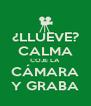 ¿LLUEVE? CALMA COJE LA CÁMARA Y GRABA - Personalised Poster A4 size