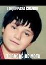 LO QUE PASA CUANDO  TE PASAS DE MOTA - Personalised Poster A4 size