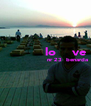 lo    ve                        nr 23  benarda   - Personalised Poster A4 size