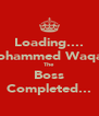 Loading.... Mohammed Waqas  The  Boss Completed... - Personalised Poster A4 size