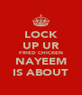LOCK UP UR FRIED CHICKEN NAYEEM IS ABOUT - Personalised Poster A4 size