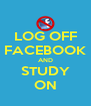 LOG OFF FACEBOOK AND STUDY ON - Personalised Poster A4 size