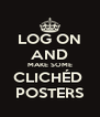 LOG ON AND MAKE SOME CLICHÉD  POSTERS - Personalised Poster A4 size