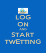 LOG ON AND START TWETTING - Personalised Poster A4 size