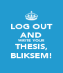 LOG OUT AND WRITE YOUR THESIS, BLIKSEM! - Personalised Poster A4 size