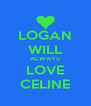 LOGAN WILL ALWAYS LOVE CELINE - Personalised Poster A4 size