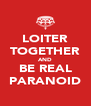 LOITER TOGETHER AND BE REAL PARANOID - Personalised Poster A4 size