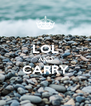 LOL AND CARRY  - Personalised Poster A4 size