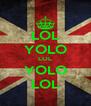LOL YOLO LOL YOLO LOL - Personalised Poster A4 size